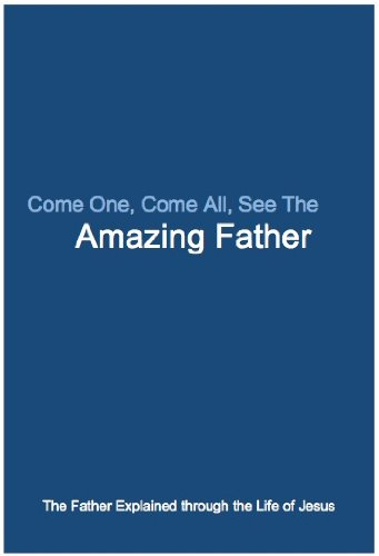 Come One, Come All, See The Amazing Father