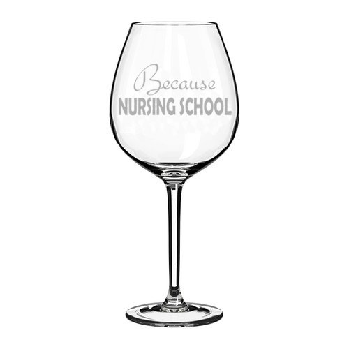 Wine Glass Goblet Funny Because Nursing School Nurse Student (10 oz) MIP