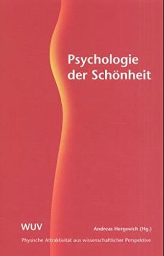 Psychologie der Schönheit. Physische Attraktivität aus wissenschaftlicher Perspektive