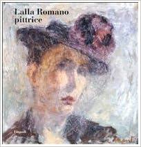 Lalla Romano pittrice: Amazon.it: Romano, Lalla, Ria, Antonio: Libri