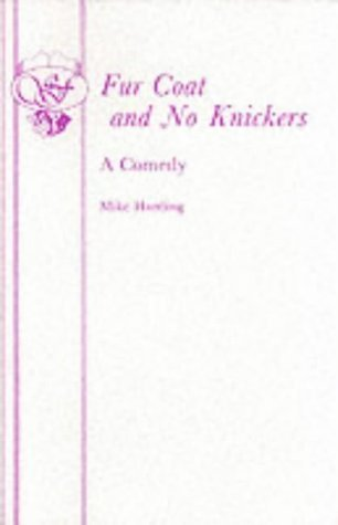 Fur Coat and No Knickers - A Comedy (Acting Edition) by Mike Harding (2015-01-31) (Knickers Coat No Fur)