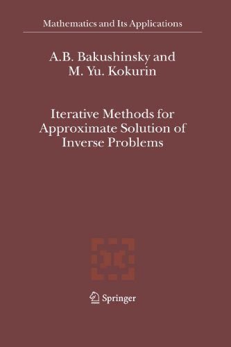 Iterative Methods for Approximate Solution of Inverse Problems (Mathematics and Its Applications)