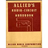 Allied's Radio Circuit Handbook: A Comprehensive Group of Radio and Electronic Circuits with Analysis, Comparisions and Discussions for Students and Experimenters