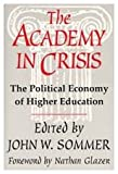 The Academy in Crisis : The Political Economy of Higher Education, , 1560008016