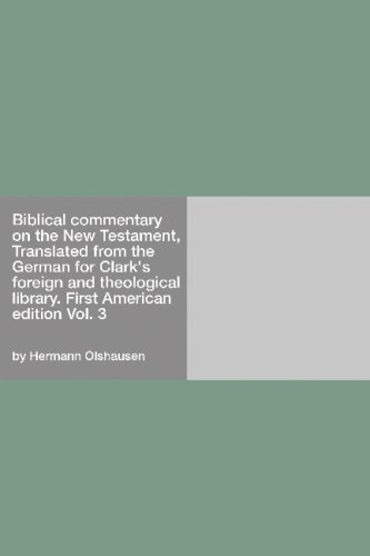 Read Online Biblical Commentary On The New Testament, Translated from the German for Clark's foreign and theological library.: First American edition pdf epub