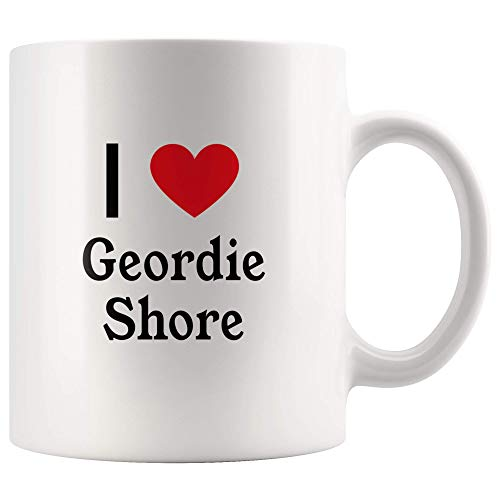 I Love Geordie Shore Tea and Coffee Mug: 11oz Tea and Coffee Mug Merchandise For Fans Of Geordie Shore TV Show!