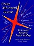 Using Microsoft Access to Create Reports from SASIxp, Kevin M. Finnegan, 1418485209