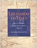 Leonardo da Vinci. Della natura, peso e moto delle acque. Il codice Leicester. Ediz. illustrata