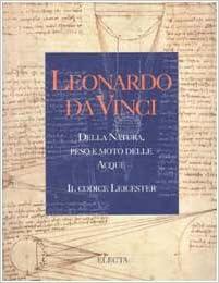 leonardo da vinci della natura peso e moto delle acque il codice leicester italian edition