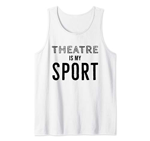 Theater Gifts Actors Musician Theatre is my Sport Shirt Tank Top]()