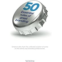 50 Essential Rules of Great Branding: Simple, inspired practices used by some of the world's best branders. (Volume 1) by Tad DeWree (2015-10-15)