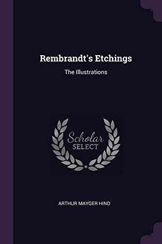 Rembrandt's Etchings: The Illustrations (Etching Rembrandt)