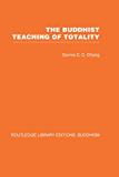 The Buddhist Teaching of Totality: The Philosophy of Hwa Yen Buddhism (Routledge Library Editions: Buddhism)