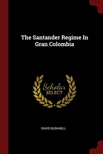 The Santander Regime In Gran Colombia (La Gran Colombia)