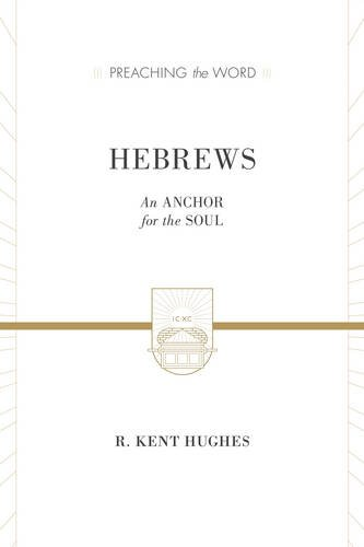Hebrews (2 volumes in 1 / ESV Edition): An Anchor for the Soul (Preaching the Word)