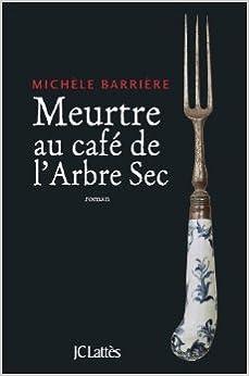 Meurtre au café de l'arbre sec - Michèle Barrière
