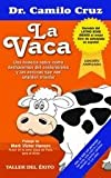 img - for La Vaca / The Cow: Una historia sobre c mo deshacernos del conformismo y las excusas que nos impiden triunfar / A Story About How To Get Rid Of Complacency And Excuses T (Spanish Edition) book / textbook / text book