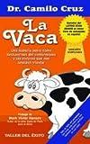 En el libro La Vaca del Dr. Camilo Cruz, la vaca representa toda excusa, miedo, justificación o pretexto que no les permite a las personas desarrollar su potencial al máximo y les impide utilizar el máximo de su potencial para construir empresas exit...
