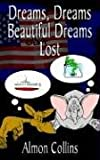 Dreams, Dreams Beautiful Dreams Lost, Almon Collins, 1410753492