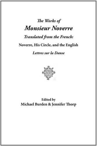 Works of Monsieur Noverre translated from the French: Noverre, his circle, and the English Lettres sur la danse (Wendy Hilton Dance & Music Series)