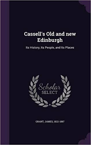 Cassell's Old and new Edinburgh: Its History, Its People, and Its Places