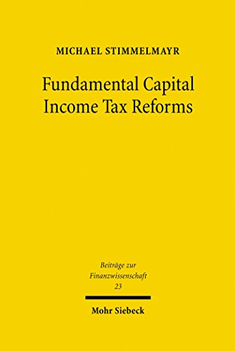 Fundamental Capital Income Tax Reforms: Discussion and Simulation using ifoMOD (Beiträge zur Finanzwissenschaft)