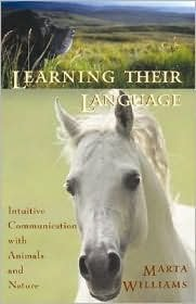 Learning Their Language: Intuitive Communication with Animals and Nature by Marta Williams, Cheryl Schwartz (Foreword by)