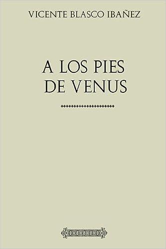 Descargar Libros Gratis Ebook Colección Blasco Ibañez: A Los Pies De Venus Paginas Epub