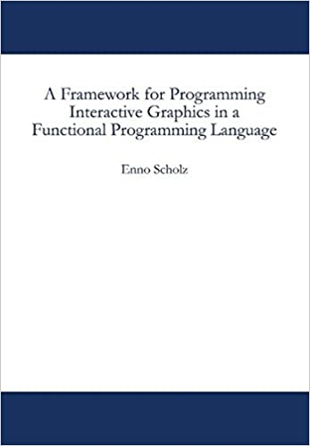 Book A Framework for Programming Interactive Graphics in a Functional Programming Language (German Edition)