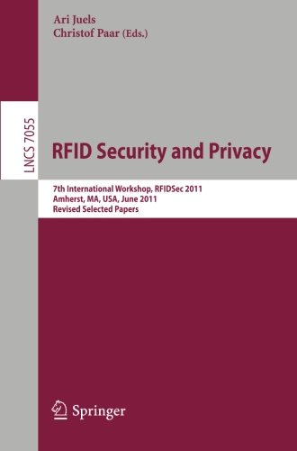 RFID Security and Privacy: 7th International Workshop, RFIDsec 2011, Amherst, MA, USA, June 26-28, 2011, Revised Selected Papers (Lecture Notes in Computer Science)