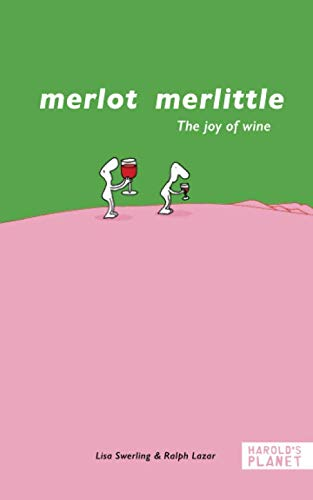 Merlot merlittle: The joy of wine by Ralph Lazar, Lisa Swerling
