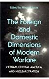 The Foreign and Domestic Dimensions of Modern Warfare: Vietnam, Central America, and Nuclear Strategy, , 0817303316