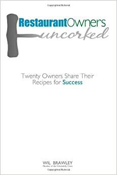 Restaurant Owners Uncorked: Twenty Owners Share Their Recipes for Success [2011] (Author) Wil Brawley