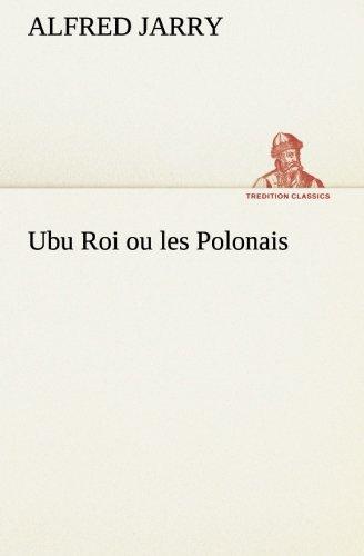 Ubu Roi ou les Polonais (TREDITION CLASSICS) (French Edition)