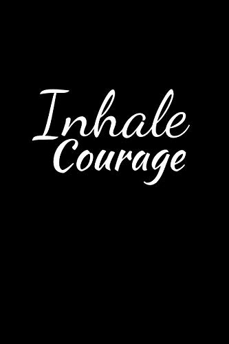 Inhale Courage: A Journal For The Brave and Courageous - Suitable For Gifts, Putting Down your Thoughts, Dreams, Ideas Plans Etc. (Bible Verses For Girls With Low Self Esteem)