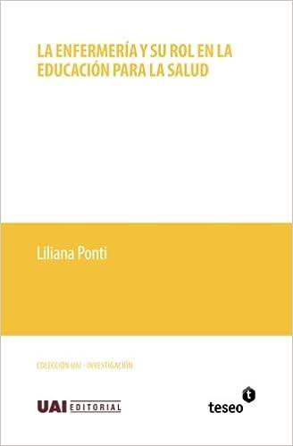 La enfermería y su rol en la educación para la salud (Spanish Edition): Liliana Ponti: 9789877230741: Amazon.com: Books