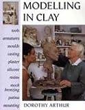 Modelling in Clay, Dorothy Arthur, 0713667494