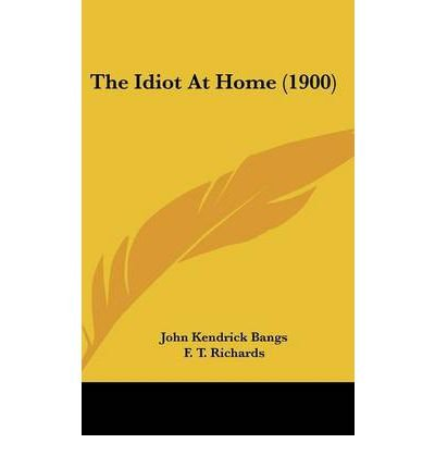 The Idiot at Home (1900) (Hardback) - Common ebook