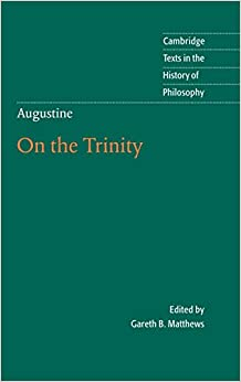 Augustine: On the Trinity Books 8-15 (Cambridge Texts in the History of Philosophy)