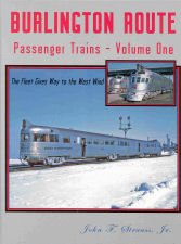 Burlington Route Passenger Trains, Vol. 1: The Fleet Gives Way to the West - Burlington Railroad Route