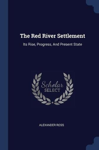 The Red River Settlement: Its Rise, Progress, And Present State ebook