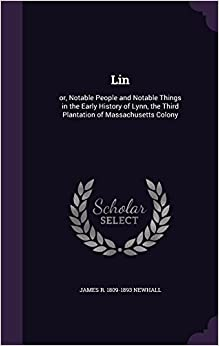 Book Lin: or, Notable People and Notable Things in the Early History of Lynn, the Third Plantation of Massachusetts Colony