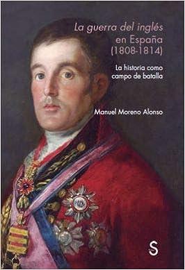 La Guerra Del Inglés En España (1808-1814) por Manuel Moreno Alonso