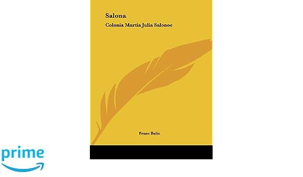 Salona: Colonia Martia Julia Salonoe: Studio Storico-Epigrafico (1885): Frane Bulic: 9781104460938: Amazon.com: Books