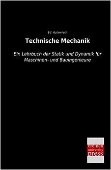 Technische Mechanik: Ein Lehrbuch der Statik und Dynamik für Maschinen- und Bauingenieure (German Edition)
