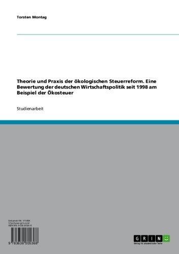Theorie und Praxis der ökologischen Steuerreform. Eine Bewertung der deutschen Wirtschaftspolitik seit 1998 am Beispiel der Ökosteuer (German Edition) Pdf