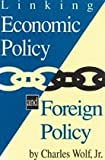 Linking Economic Policy and Foreign Policy, Wolf, Charles, Jr., 0887383998