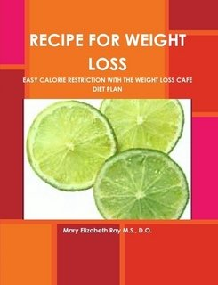 Read Online Recipe For Weight Loss. Easy Calorie Restriction With The Weight Loss Cafe Diet ebook