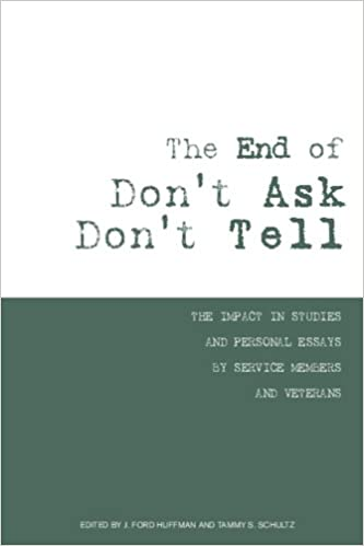 the end of don t ask don t tell the impact in studies and the end of don t ask don t tell the impact in studies and personal essays by service members and veterans j ford huffman tammy s schultz