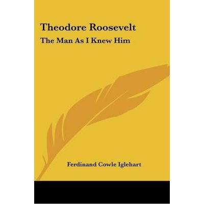 Download Theodore Roosevelt: The Man as I Knew Him (Paperback) - Common pdf